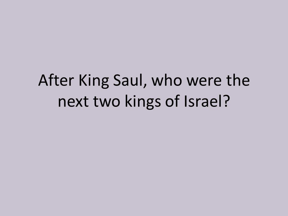 After King Saul, who were the next two kings of Israel