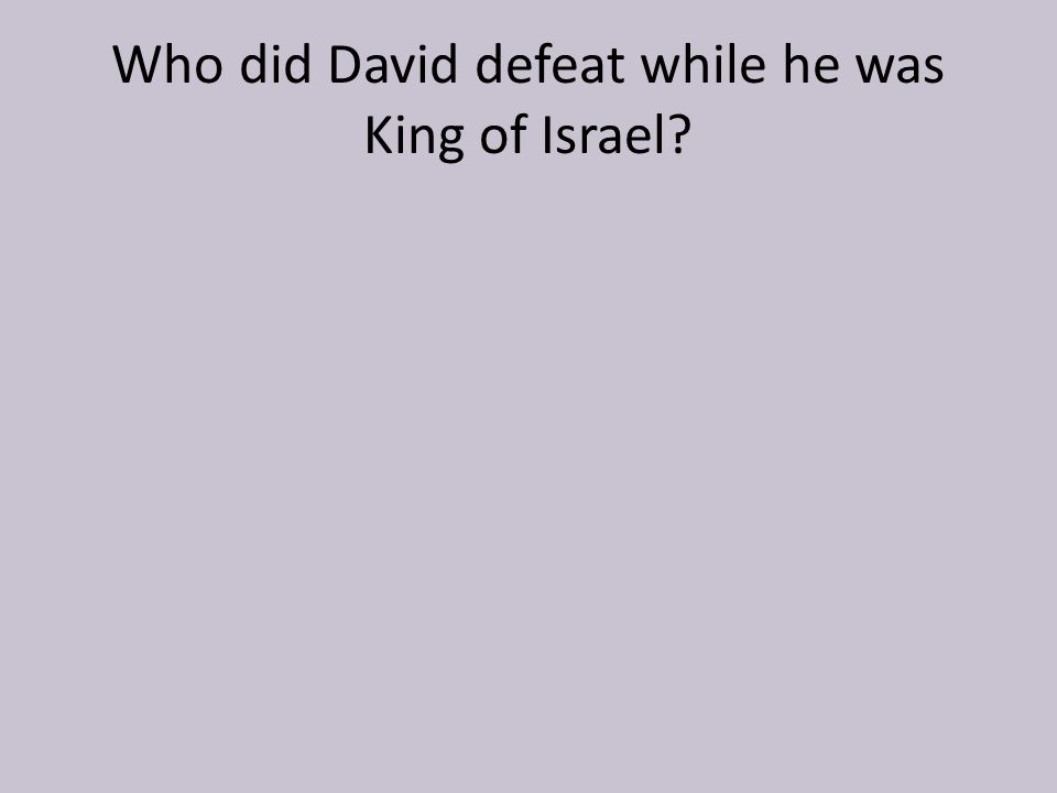 Who did David defeat while he was King of Israel