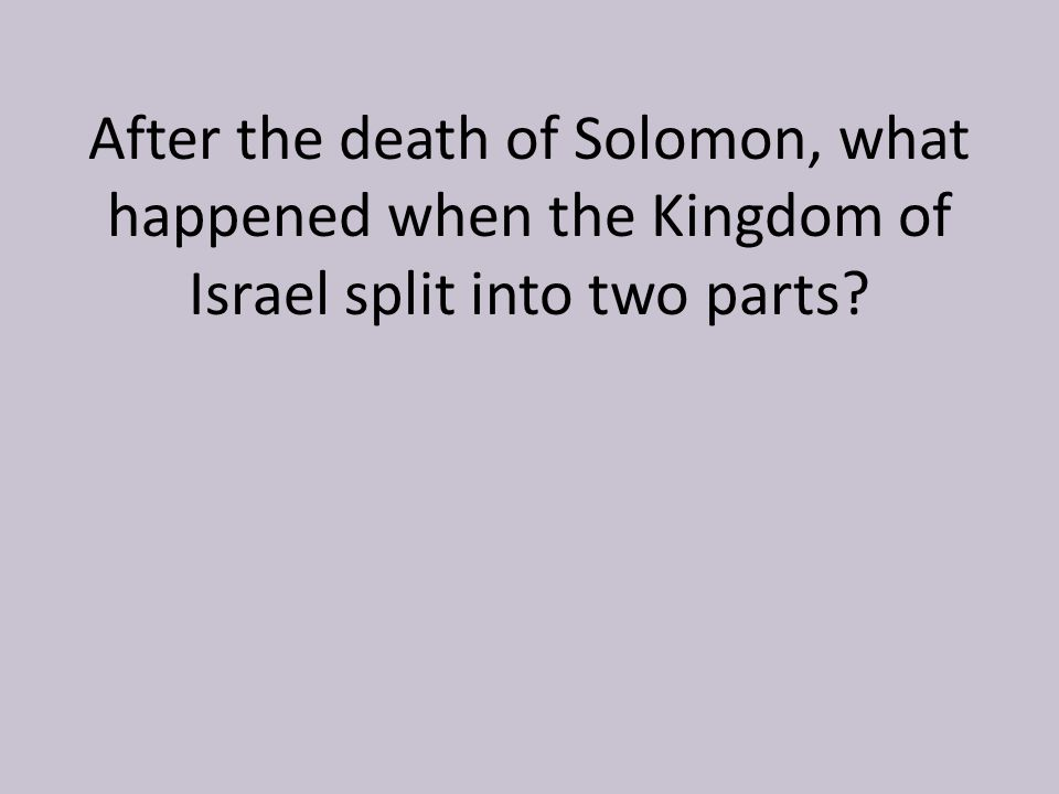 After the death of Solomon, what happened when the Kingdom of Israel split into two parts