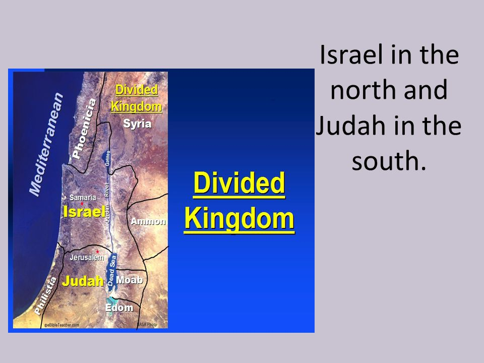 Israel in the north and Judah in the south.
