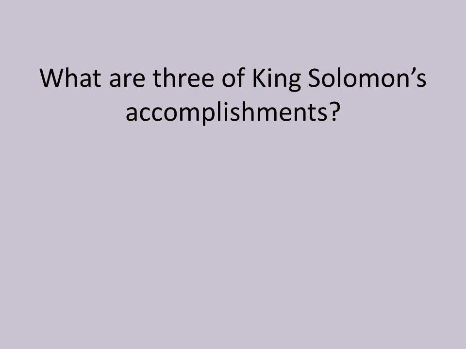 What are three of King Solomon's accomplishments