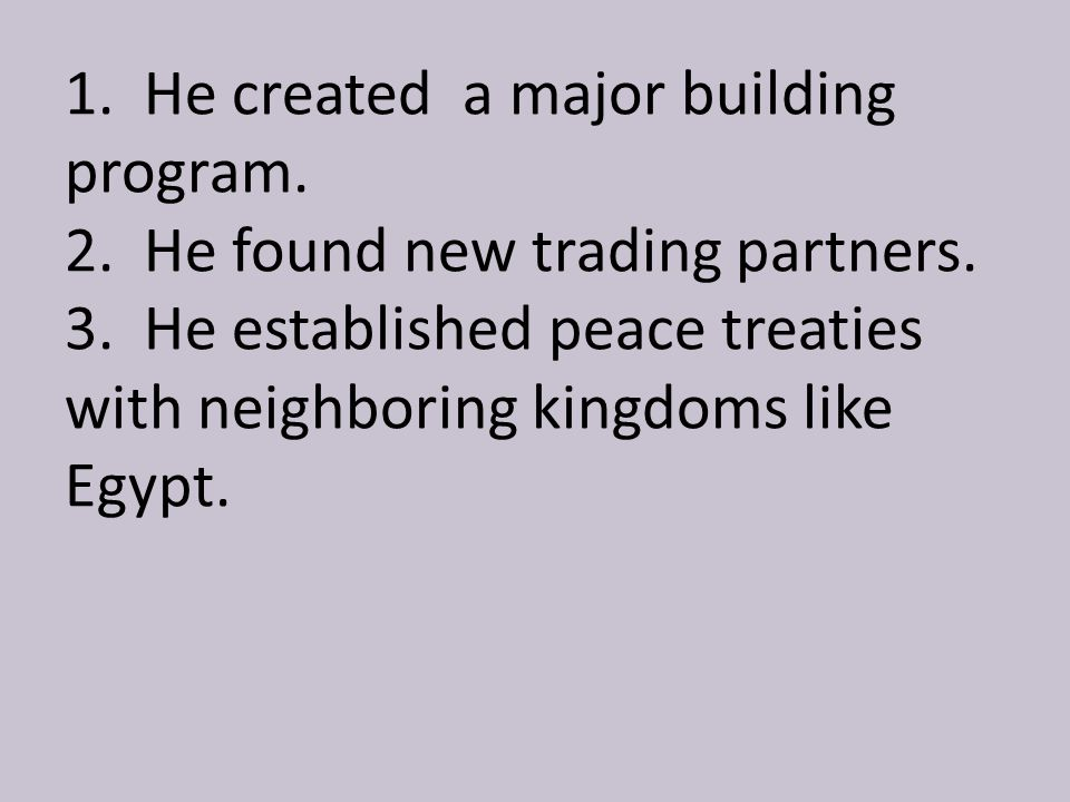 1. He created a major building program. 2. He found new trading partners.
