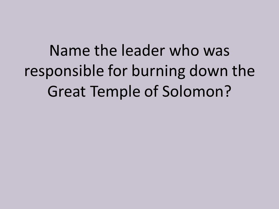 Name the leader who was responsible for burning down the Great Temple of Solomon?