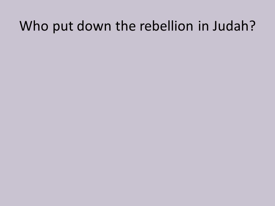 Who put down the rebellion in Judah?