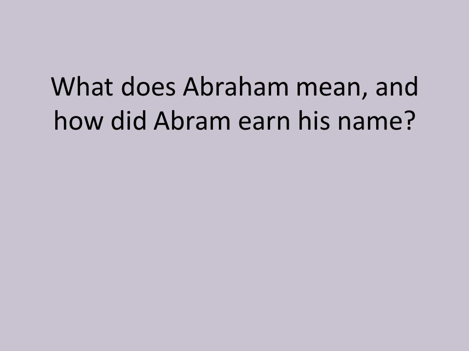 What does Abraham mean, and how did Abram earn his name