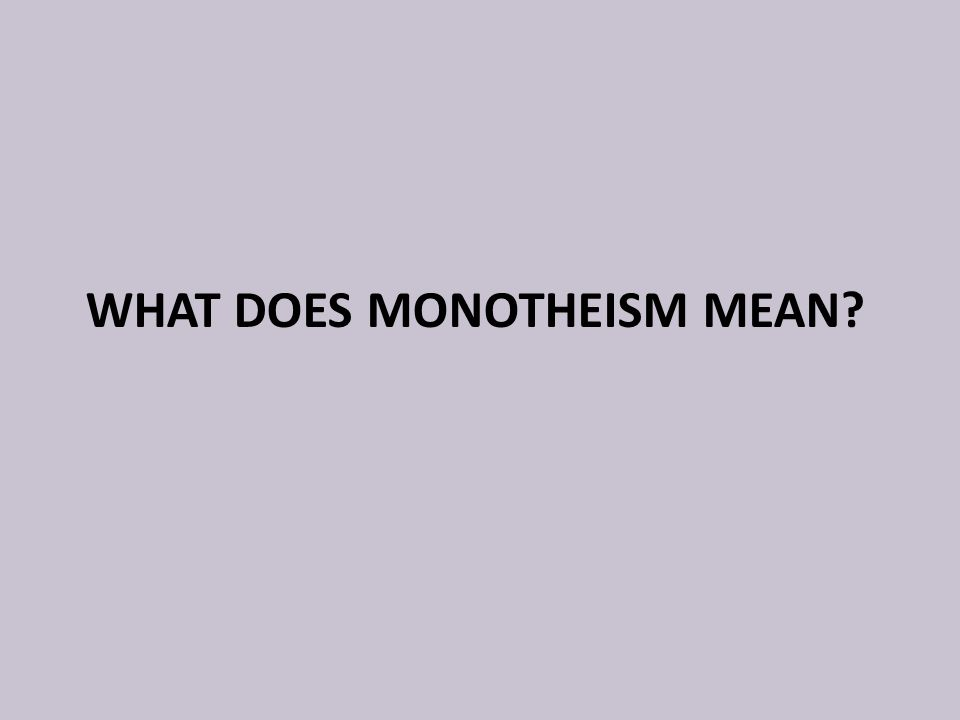 WHAT DOES MONOTHEISM MEAN