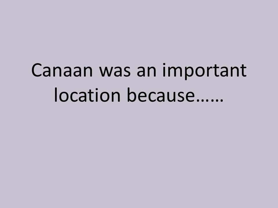 Canaan was an important location because……