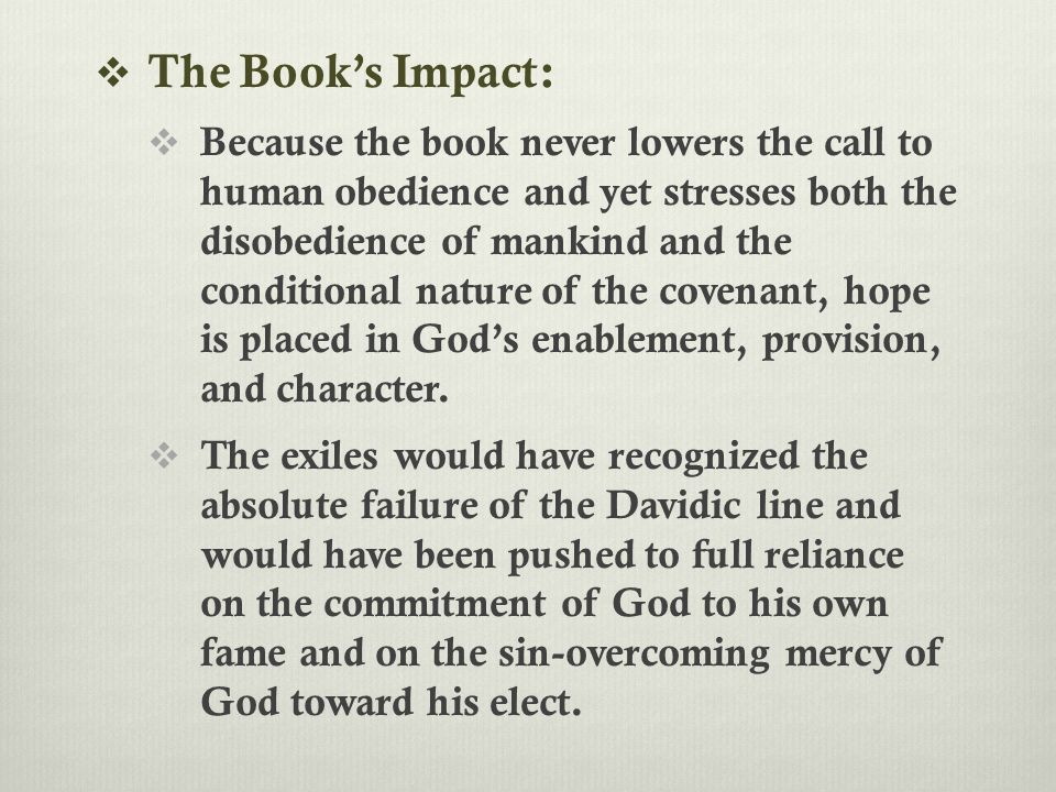  For those experiencing loss of king and country, the book would have also heightened hope in God's eternal kingdom and a future king who would satisfy all God's demands, ruling justly and establishing global peace.