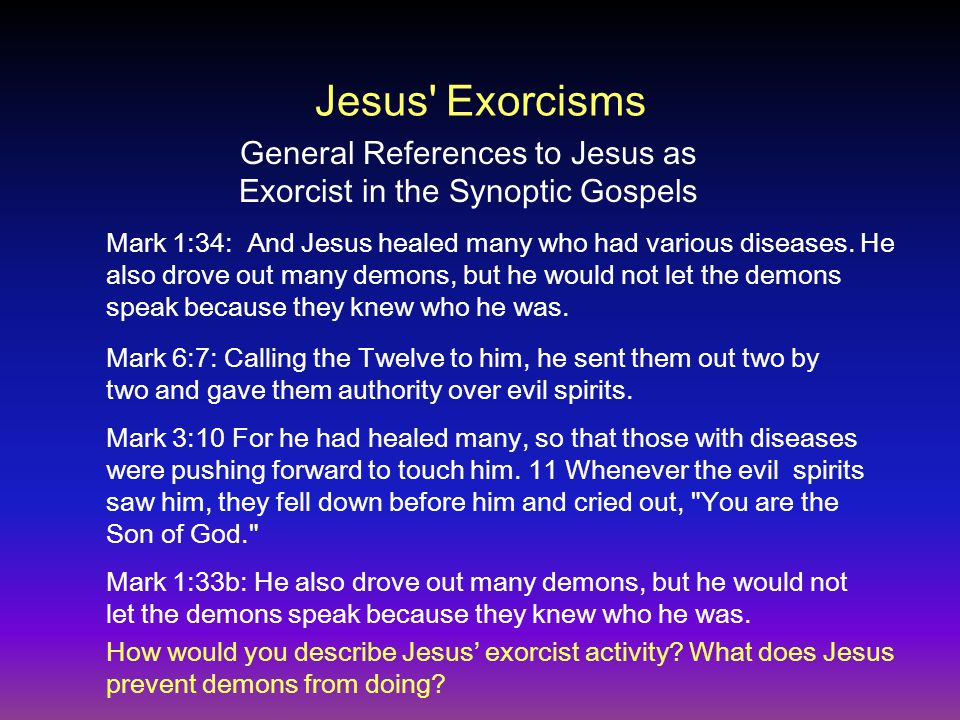 Jesus Exorcisms Mark 1:34: And Jesus healed many who had various diseases.