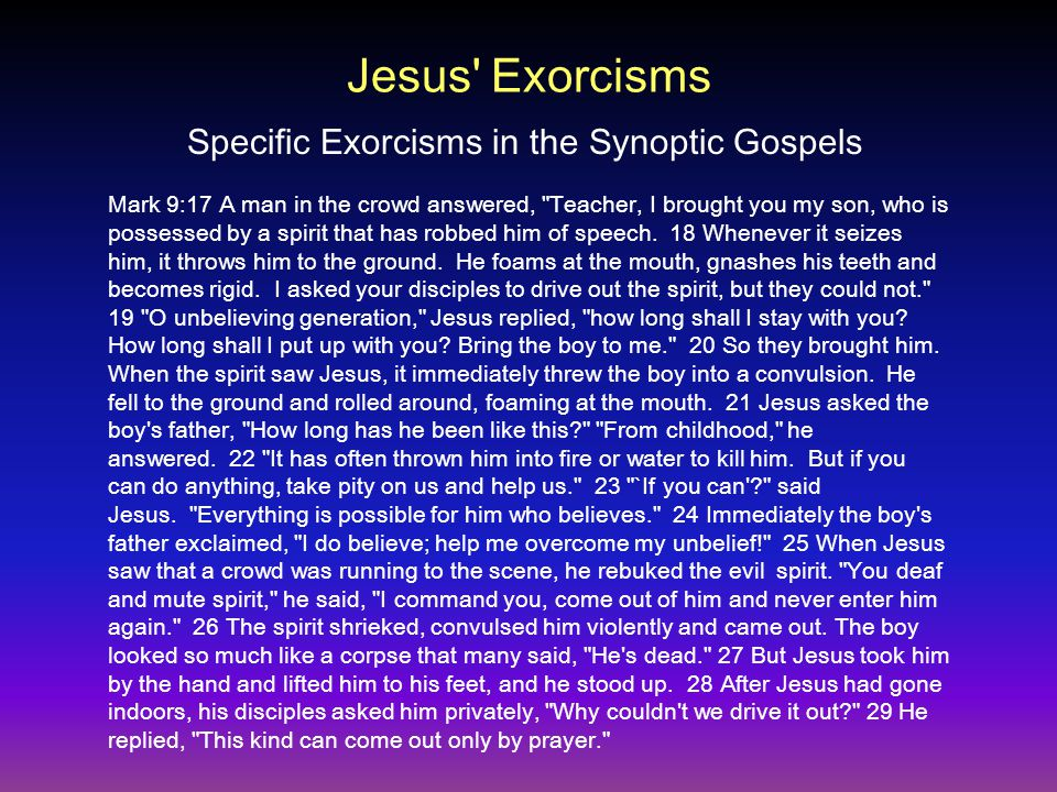 Jesus' Exorcisms Mark 9:17 A man in the crowd answered,
