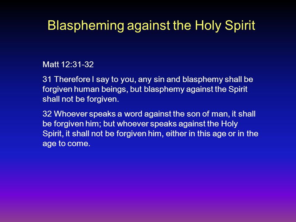 Matt 12:31-32 31 Therefore I say to you, any sin and blasphemy shall be forgiven human beings, but blasphemy against the Spirit shall not be forgiven.