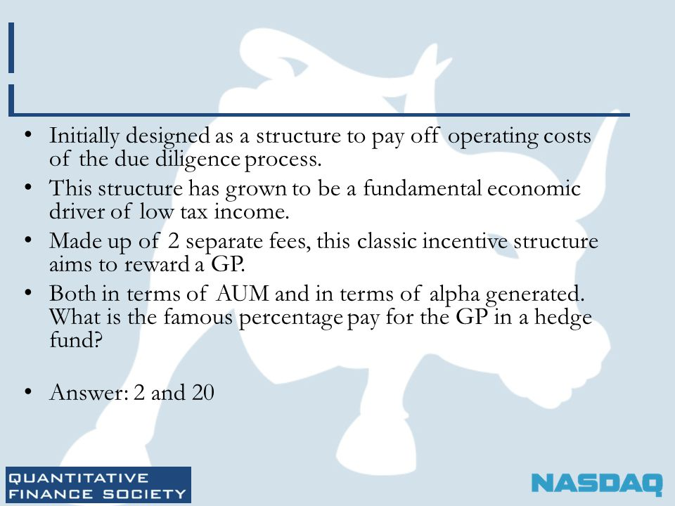 Initially designed as a structure to pay off operating costs of the due diligence process. This structure has grown to be a fundamental economic drive