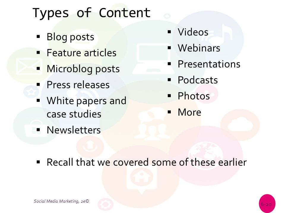 Types of Content  Blog posts  Feature articles  Microblog posts  Press releases  White papers and case studies  Newsletters  Recall that we cov
