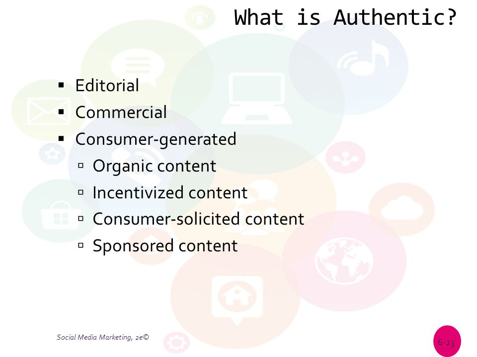 What is Authentic?  Editorial  Commercial  Consumer-generated  Organic content  Incentivized content  Consumer-solicited content  Sponsored con