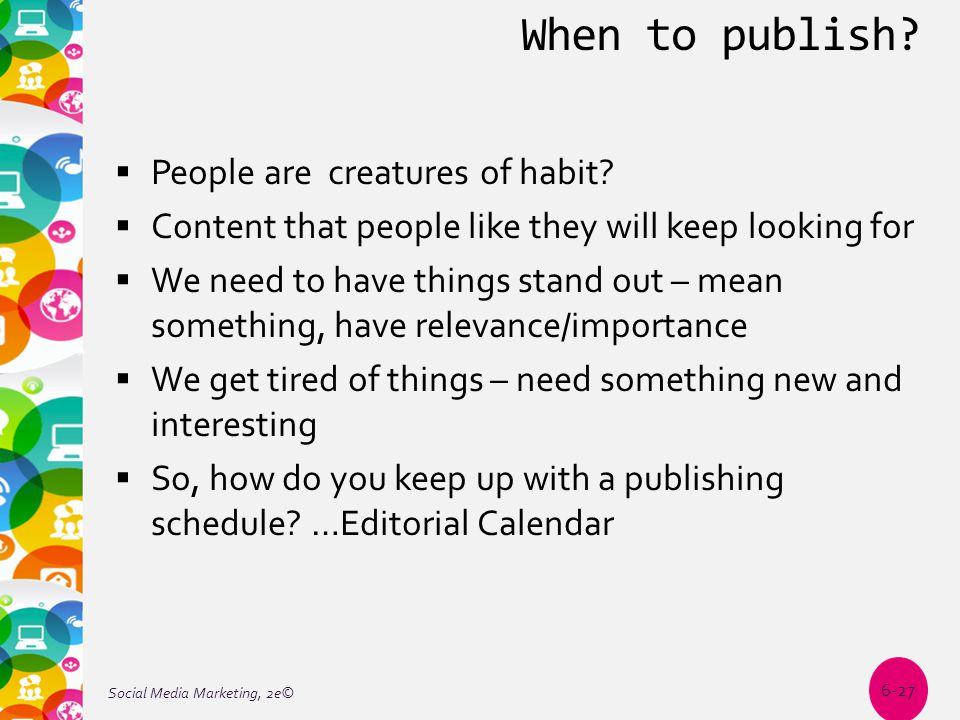When to publish?  People are creatures of habit?  Content that people like they will keep looking for  We need to have things stand out – mean some