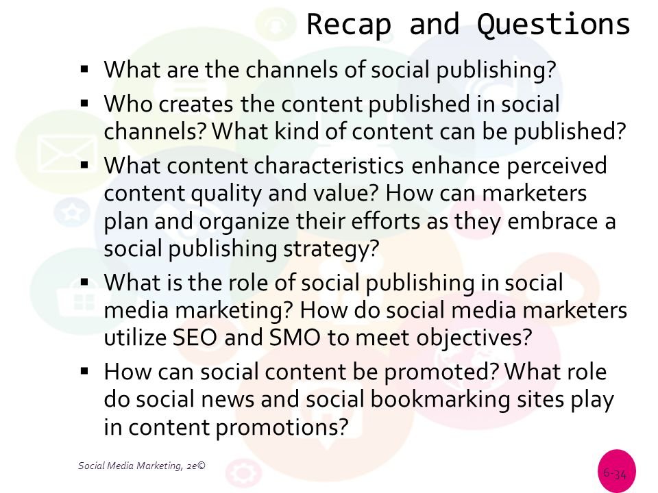 Recap and Questions  What are the channels of social publishing?  Who creates the content published in social channels? What kind of content can be