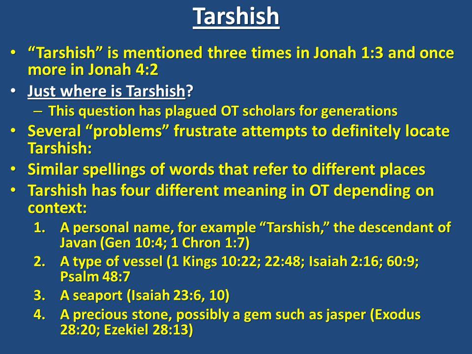 Tarshish Tarshish is mentioned three times in Jonah 1:3 and once more in Jonah 4:2 Tarshish is mentioned three times in Jonah 1:3 and once more in Jonah 4:2 Just where is Tarshish.