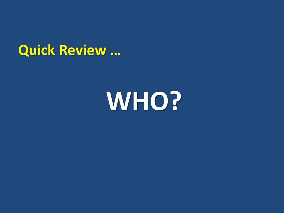 WHO? Quick Review …