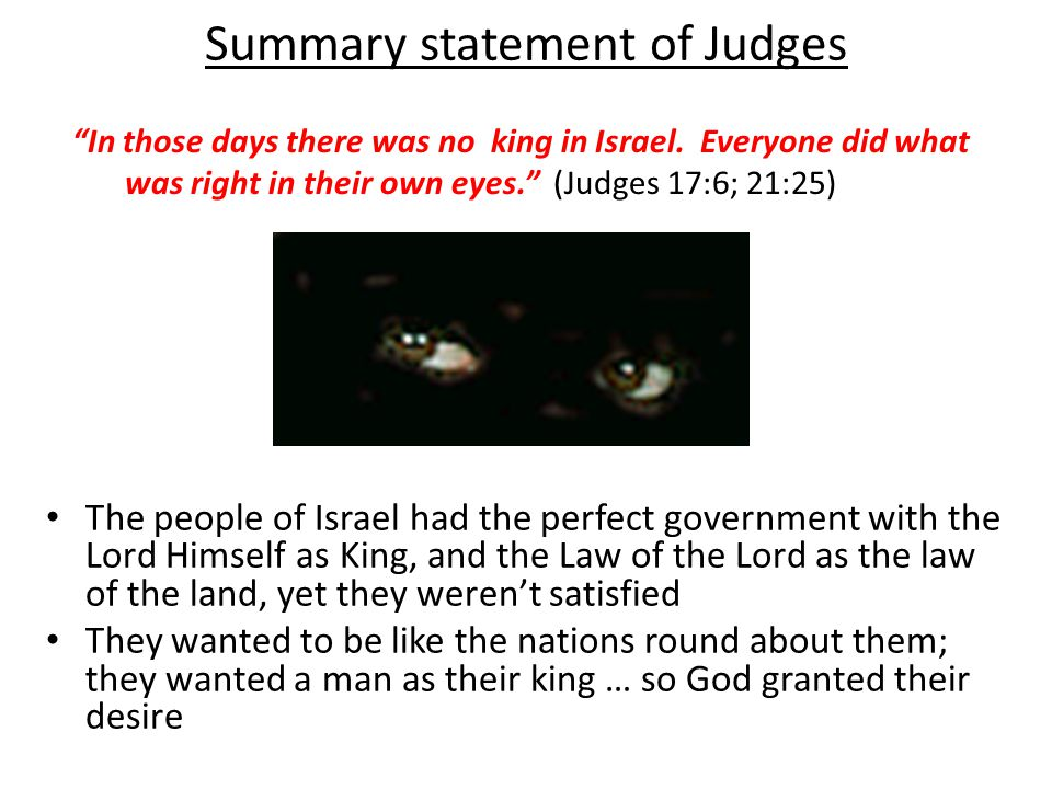 Summary statement of Judges In those days there was no king in Israel.