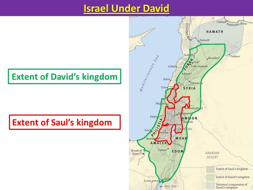 Israel Under David Extent of Saul's kingdom Extent of David's kingdom