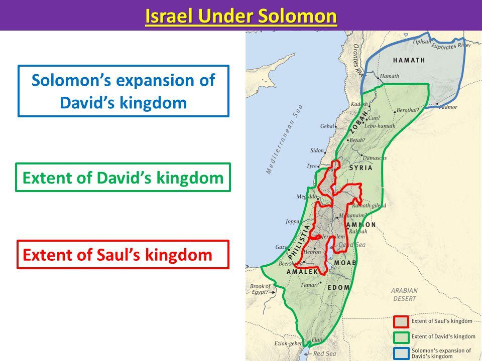 Israel Under Solomon Extent of Saul's kingdom Extent of David's kingdom Solomon's expansion of David's kingdom
