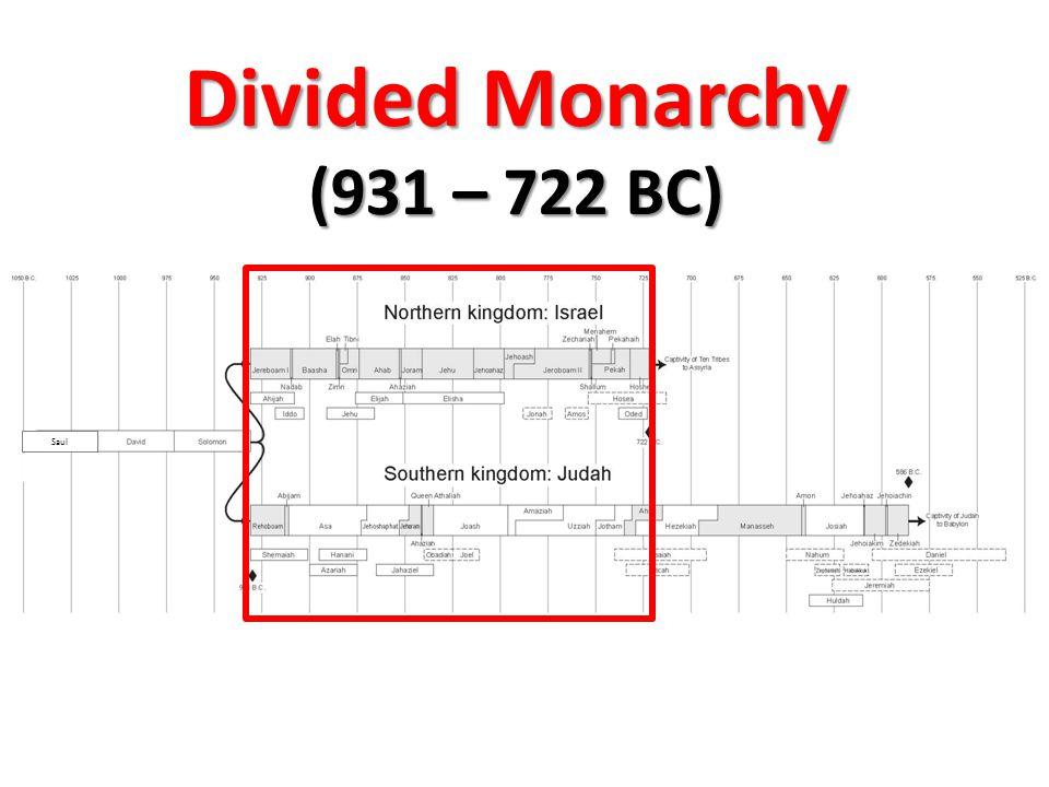 Divided Monarchy (931 – 722 BC) Saul