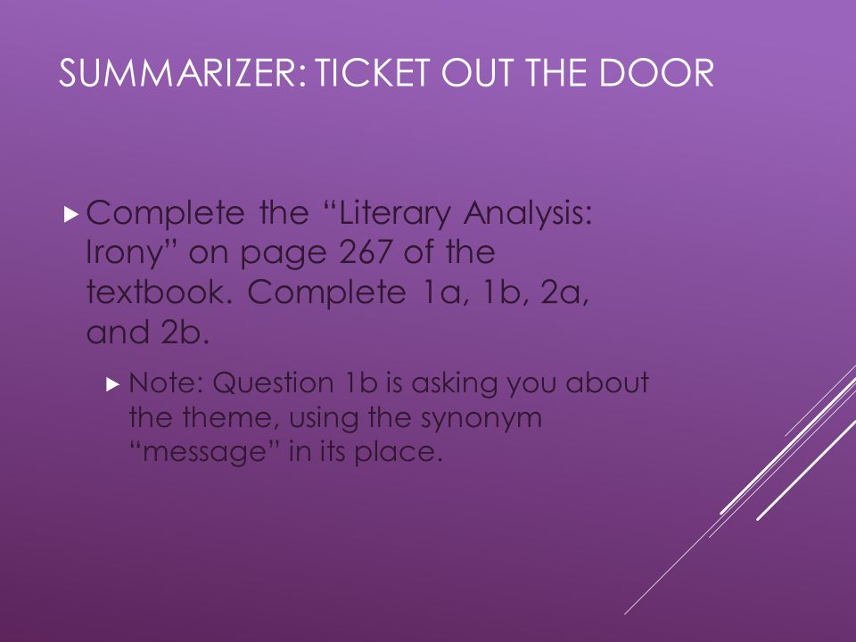 SUMMARIZER: TICKET OUT THE DOOR  Complete the Literary Analysis: Irony on page 267 of the textbook.