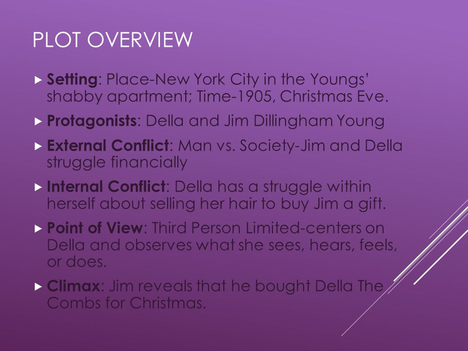 PLOT OVERVIEW  Setting : Place-New York City in the Youngs' shabby apartment; Time-1905, Christmas Eve.