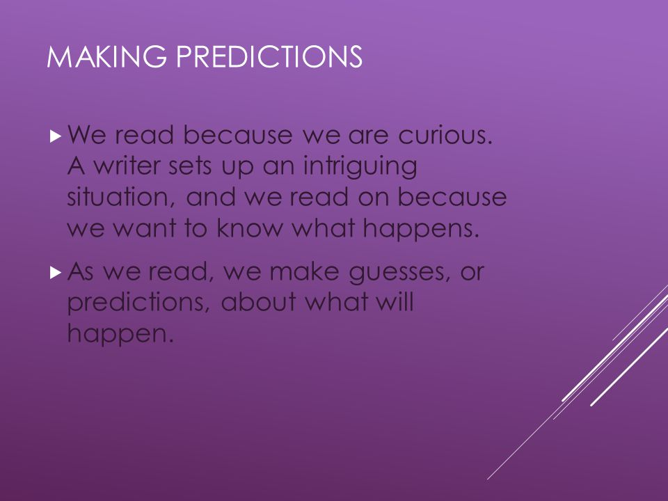 MAKING PREDICTIONS  We read because we are curious.