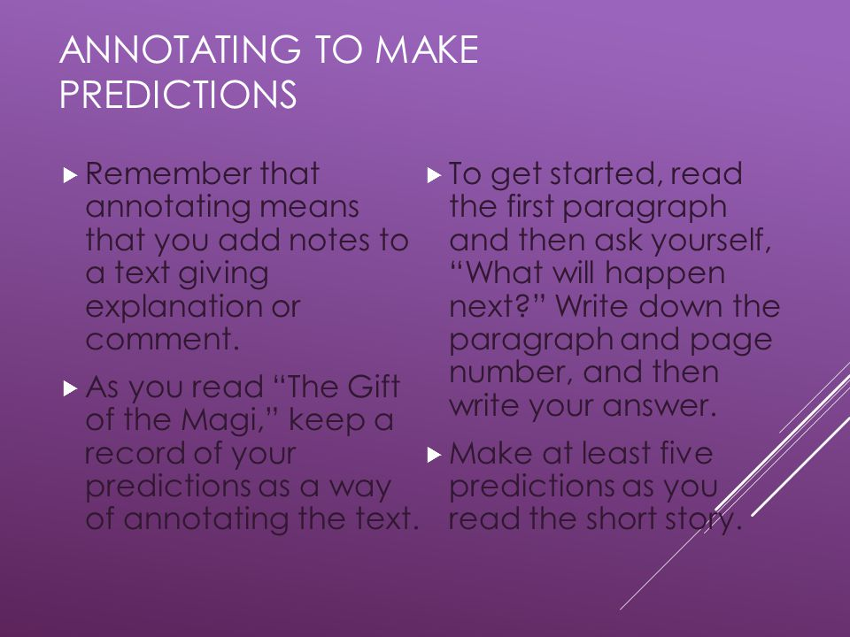 ANNOTATING TO MAKE PREDICTIONS  Remember that annotating means that you add notes to a text giving explanation or comment.
