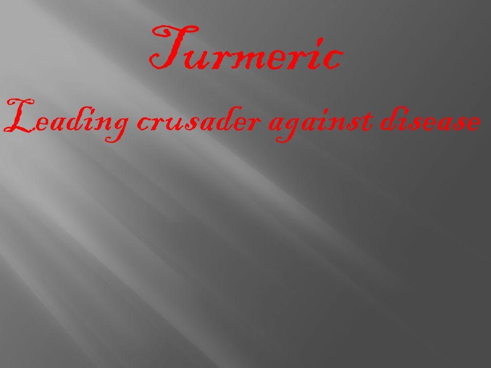 Turmeric Leading crusader against disease