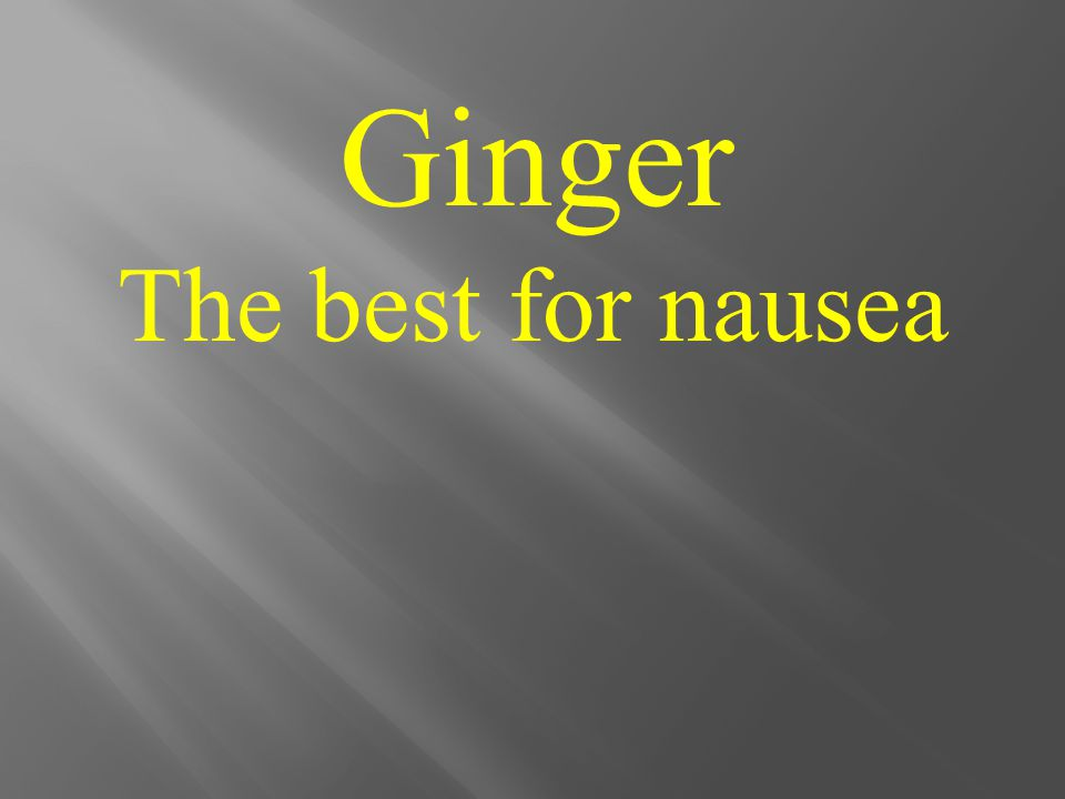 Ginger The best for nausea