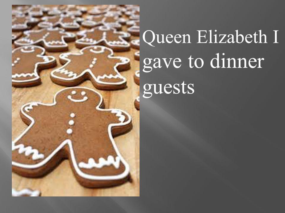 Queen Elizabeth I gave to dinner guests