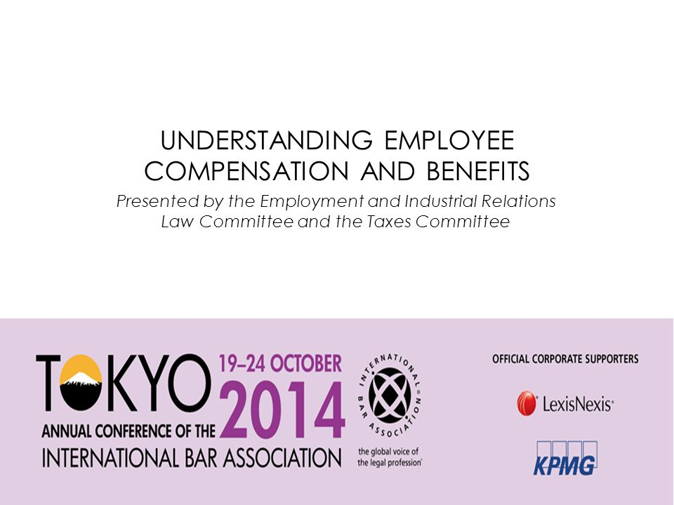 UNDERSTANDING EMPLOYEE COMPENSATION AND BENEFITS Presented by the Employment and Industrial Relations Law Committee and the Taxes Committee