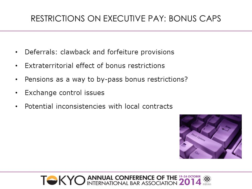 Deferrals: clawback and forfeiture provisions Extraterritorial effect of bonus restrictions Pensions as a way to by-pass bonus restrictions.