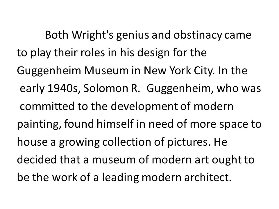 Both Wright s genius and obstinacy came to play their roles in his design for the Guggenheim Museum in New York City.