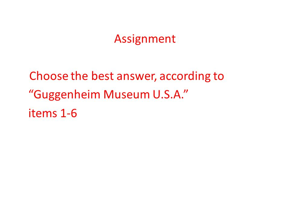 Assignment Choose the best answer, according to Guggenheim Museum U.S.A. items 1-6