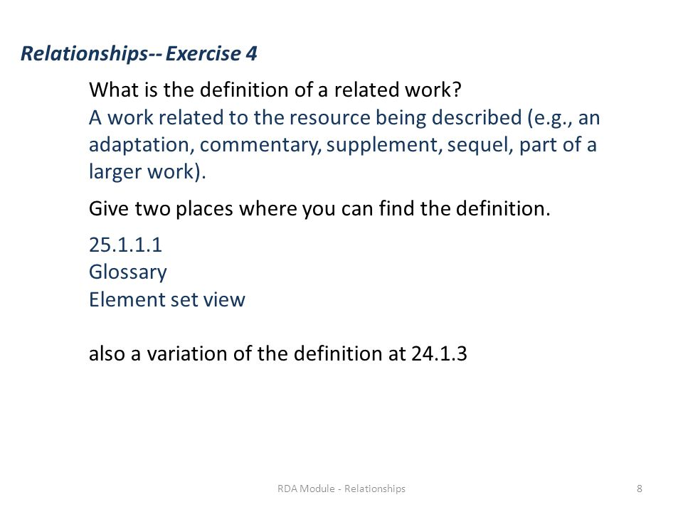 Relationships-- Exercise 4 What is the definition of a related work? A work related to the resource being described (e.g., an adaptation, commentary,