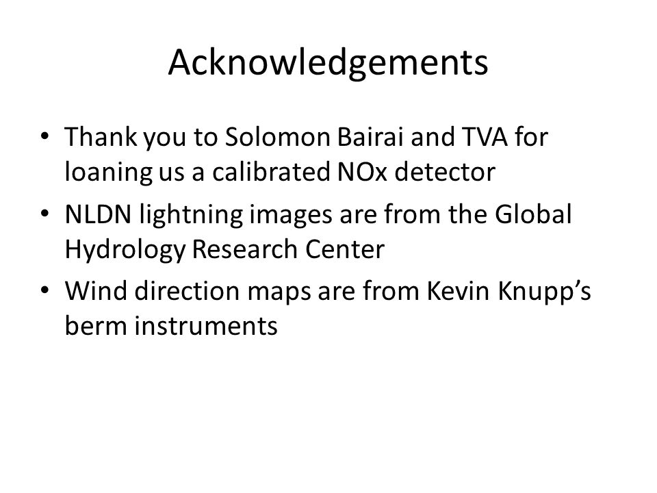 Acknowledgements Thank you to Solomon Bairai and TVA for loaning us a calibrated NOx detector NLDN lightning images are from the Global Hydrology Research Center Wind direction maps are from Kevin Knupp's berm instruments