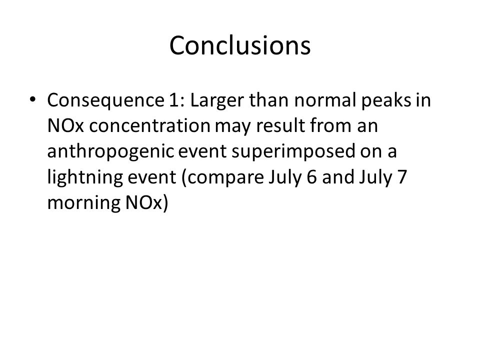Conclusions Consequence 1: Larger than normal peaks in NOx concentration may result from an anthropogenic event superimposed on a lightning event (compare July 6 and July 7 morning NOx)