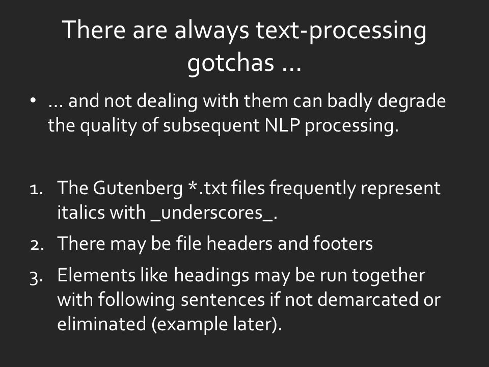 There are always text-processing gotchas … … and not dealing with them can badly degrade the quality of subsequent NLP processing.