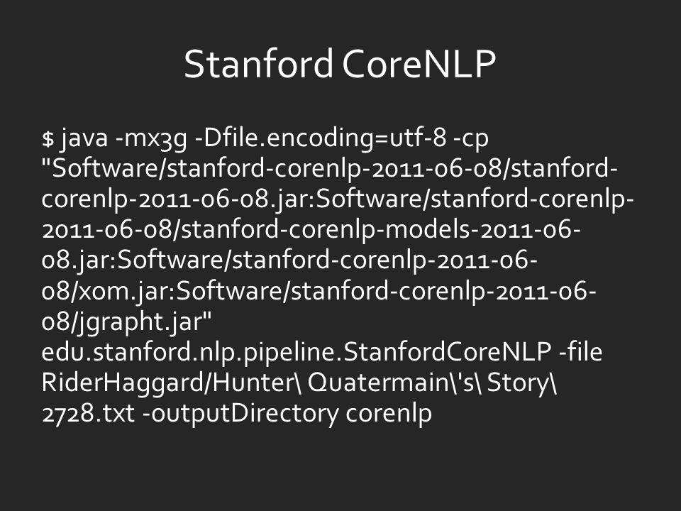 Stanford CoreNLP $ java -mx3g -Dfile.encoding=utf-8 -cp
