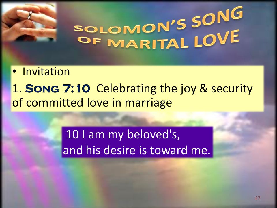 10 I am my beloved s, and his desire is toward me. 47