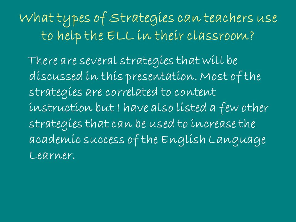 What types of Strategies can teachers use to help the ELL in their classroom.