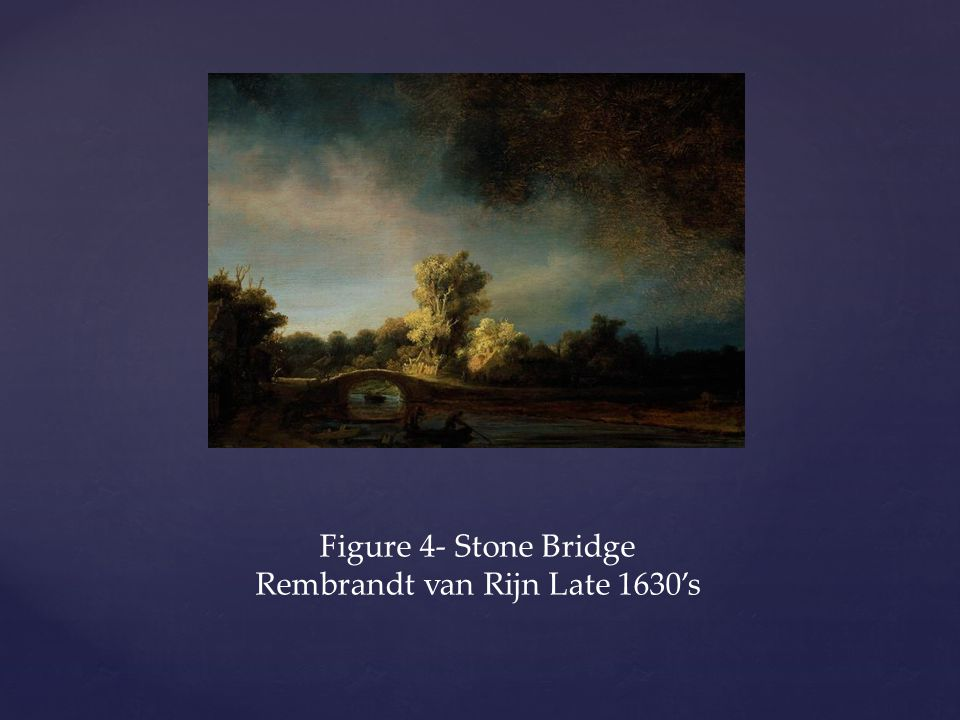 Figure 4- Stone Bridge Rembrandt van Rijn Late 1630's
