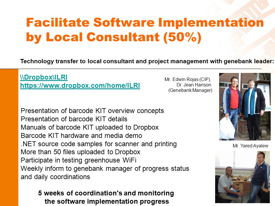 Facilitate Software Implementation by Local Consultant (50%) Technology transfer to local consultant and project management with genebank leader: \\Dr