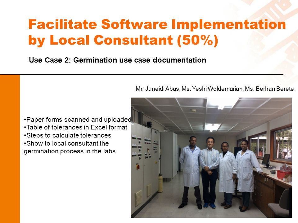 Facilitate Software Implementation by Local Consultant (50%) Use Case 2: Germination use case documentation Mr. Juneidi Abas, Ms. Yeshi Woldemarian, M