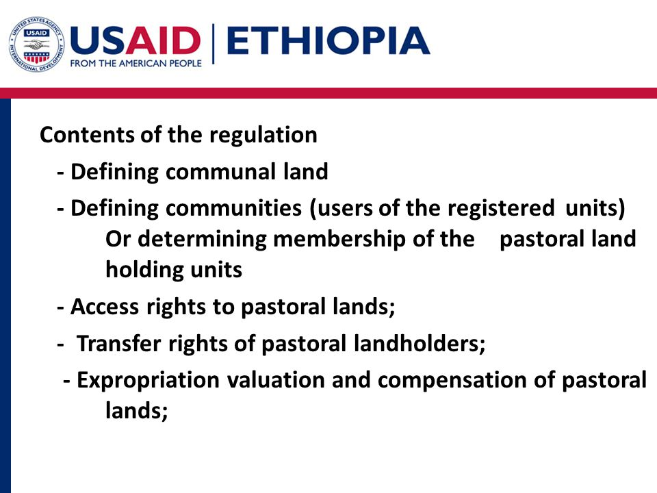 Contents of the regulation - Defining communal land - Defining communities (users of the registered units) Or determining membership of the pastoral land holding units - Access rights to pastoral lands; - Transfer rights of pastoral landholders; - Expropriation valuation and compensation of pastoral lands;