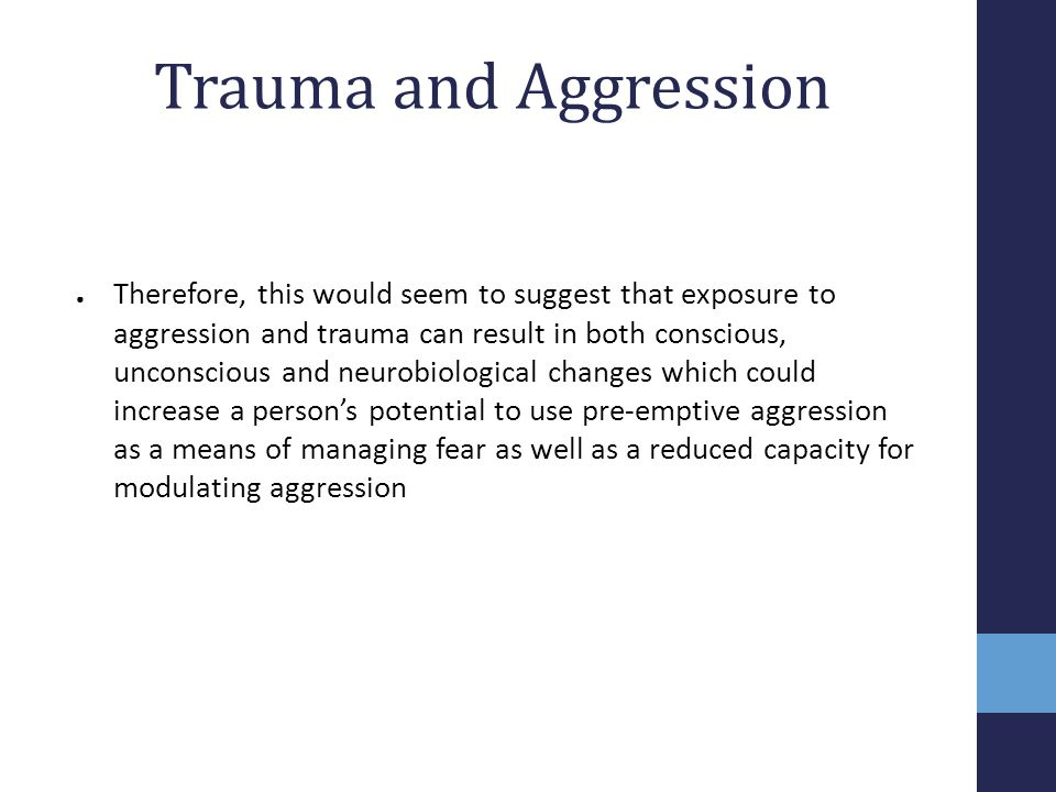 Trauma and Aggression ● Therefore, this would seem to suggest that exposure to aggression and trauma can result in both conscious, unconscious and neu