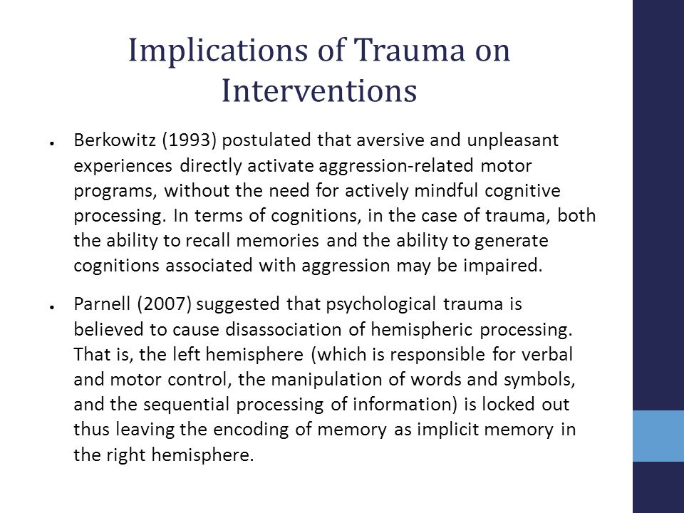 Implications of Trauma on Interventions ● Berkowitz (1993) postulated that aversive and unpleasant experiences directly activate aggression-related mo